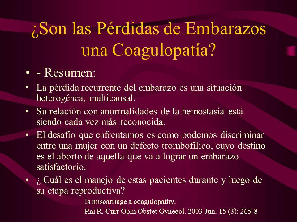 ¿Son las Pérdidas de Embarazos una Coagulopatía? - Resumen: La pérdida recurrente del embarazo es una situación heterogénea, multicausal. Su relación
