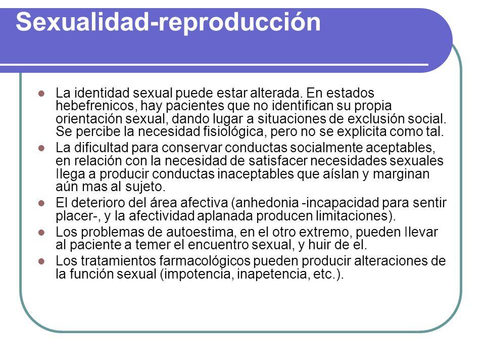 Sexualidad-reproducción La identidad sexual puede estar alterada. En estados hebefrenicos, hay pacientes que no identifican su propia orientación sexu