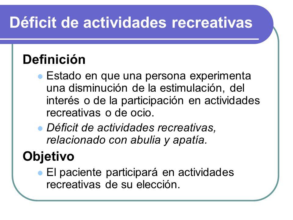 Déficit de actividades recreativas Definición Estado en que una persona experimenta una disminución de la estimulación, del interés o de la participac