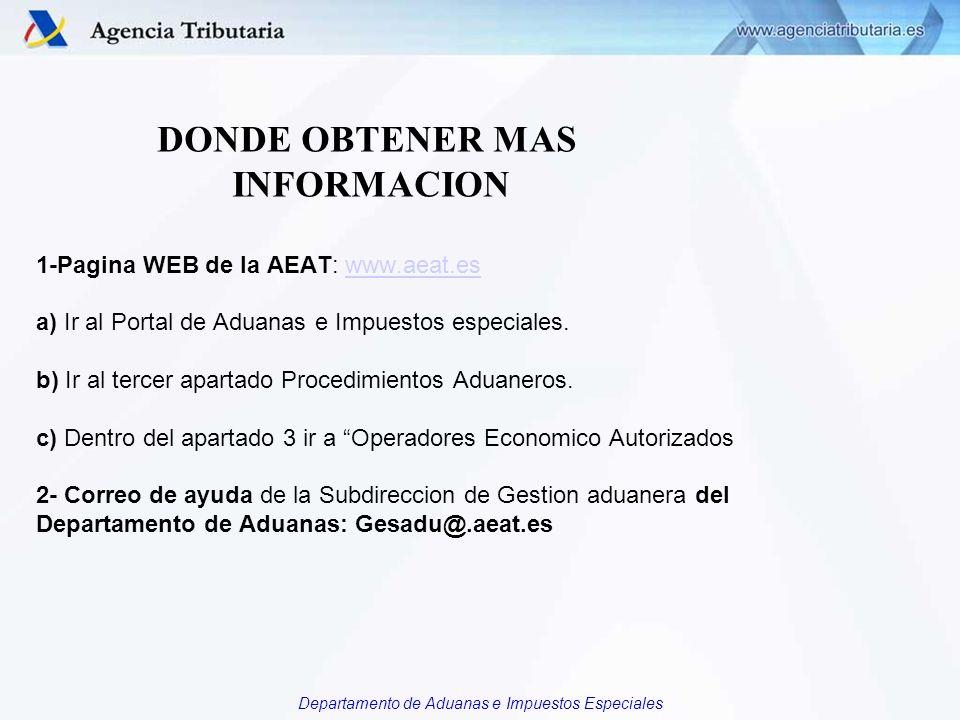 Departamento de Aduanas e Impuestos Especiales DONDE OBTENER MAS INFORMACION 1-Pagina WEB de la AEAT: www.aeat.es a) Ir al Portal de Aduanas e Impuest
