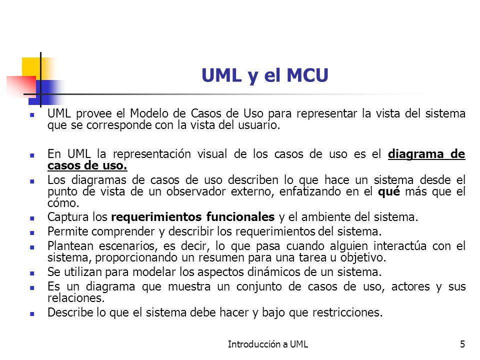 Introducción a UML5 UML y el MCU UML provee el Modelo de Casos de Uso para representar la vista del sistema que se corresponde con la vista del usuario.