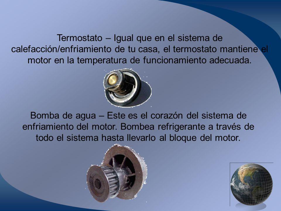 Termostato – Igual que en el sistema de calefacción/enfriamiento de tu casa, el termostato mantiene el motor en la temperatura de funcionamiento adecu
