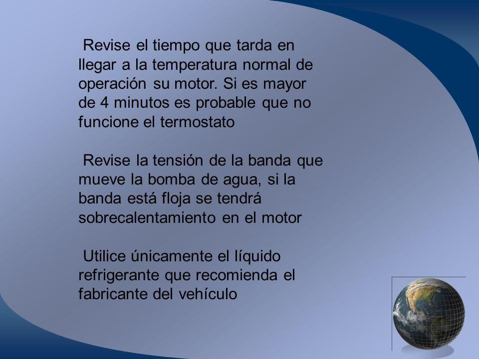 Revise el tiempo que tarda en llegar a la temperatura normal de operación su motor. Si es mayor de 4 minutos es probable que no funcione el termostato