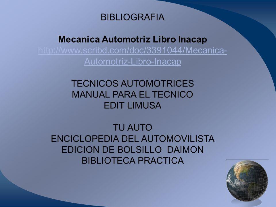 BIBLIOGRAFIA Mecanica Automotriz Libro Inacap http://www.scribd.com/doc/3391044/Mecanica- Automotriz-Libro-Inacap TECNICOS AUTOMOTRICES MANUAL PARA EL