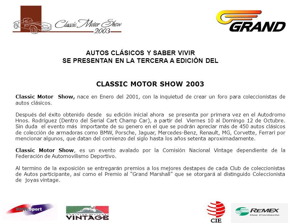 AUTOS CLÁSICOS Y SABER VIVIR SE PRESENTAN EN LA TERCERA A EDICIÓN DEL CLASSIC MOTOR SHOW 2003 Classic Motor Show, nace en Enero del 2001, con la inquietud de crear un foro para coleccionistas de autos clásicos.