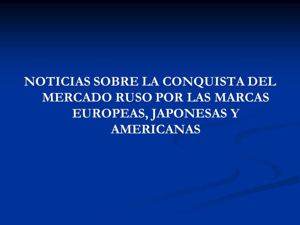 NOTICIAS SOBRE LA CONQUISTA DEL MERCADO RUSO POR LAS MARCAS EUROPEAS, JAPONESAS Y AMERICANAS