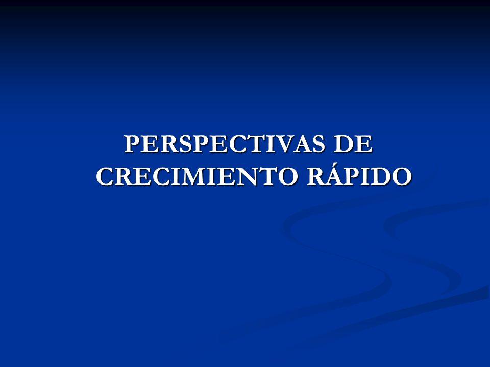 PERSPECTIVAS DE CRECIMIENTO RÁPIDO PERSPECTIVAS DE CRECIMIENTO RÁPIDO