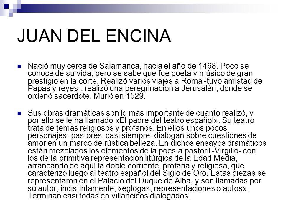 JUAN DEL ENCINA Nació muy cerca de Salamanca, hacia el año de 1468.
