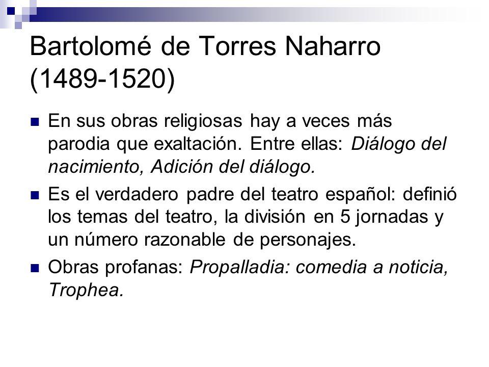 Bartolomé de Torres Naharro (1489-1520) En sus obras religiosas hay a veces más parodia que exaltación.