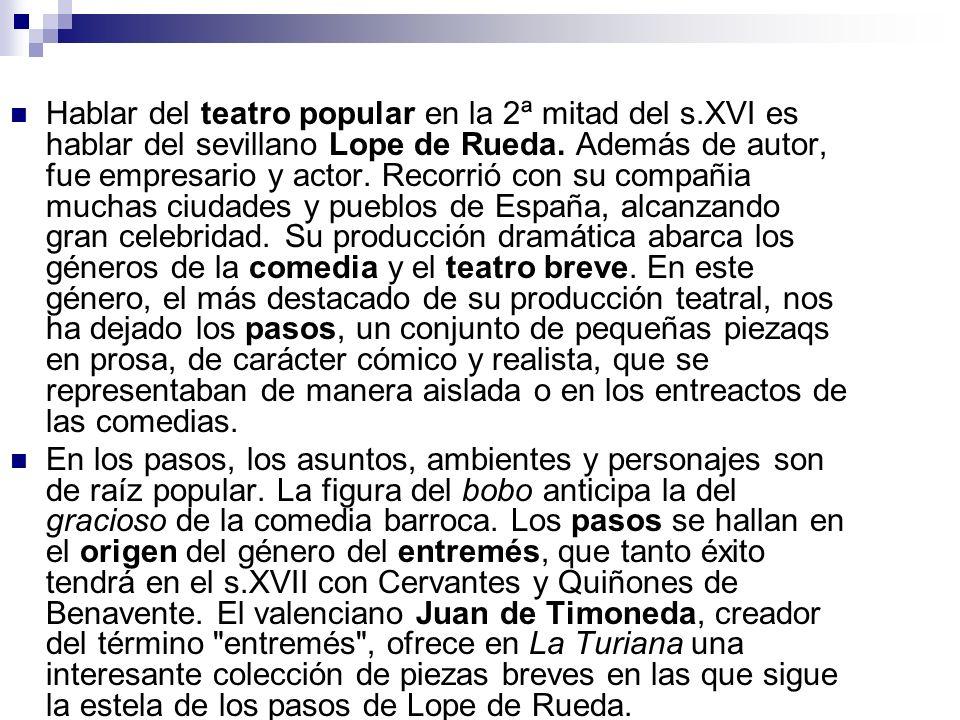 Hablar del teatro popular en la 2ª mitad del s.XVI es hablar del sevillano Lope de Rueda.