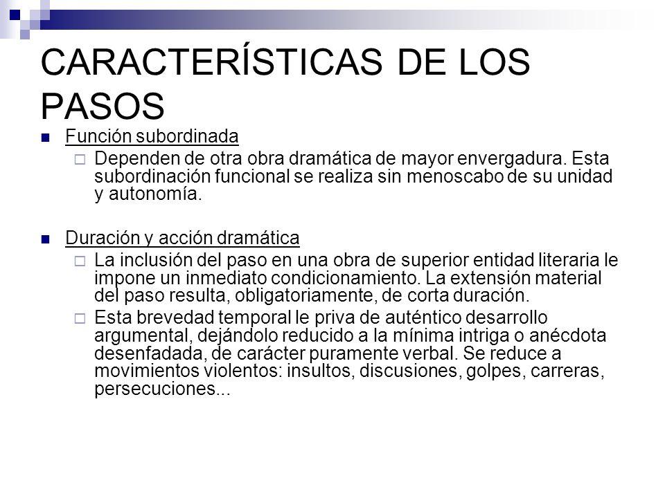 CARACTERÍSTICAS DE LOS PASOS Función subordinada Dependen de otra obra dramática de mayor envergadura.