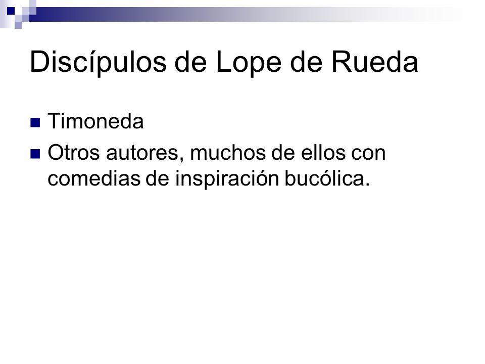Discípulos de Lope de Rueda Timoneda Otros autores, muchos de ellos con comedias de inspiración bucólica.