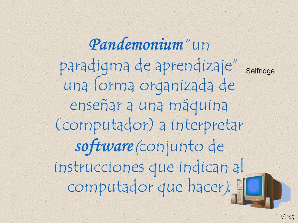 Vhsa Pandemonium un paradigma de aprendizaje una forma organizada de enseñar a una máquina (computador) a interpretar software ( conjunto de instrucci
