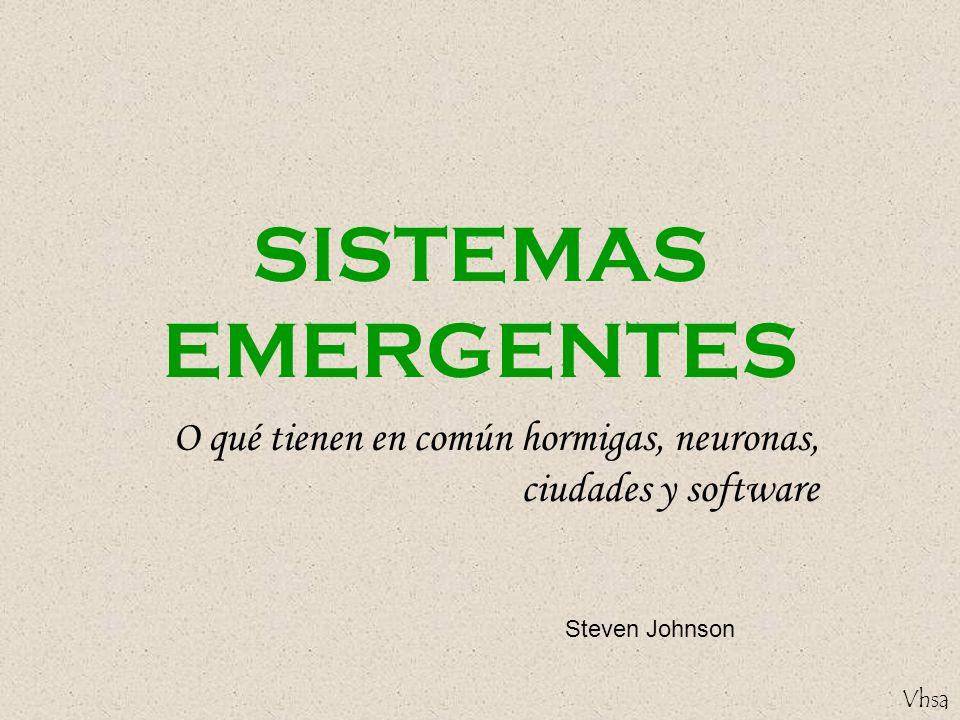 SISTEMAS EMERGENTES O qué tienen en común hormigas, neuronas, ciudades y software Steven Johnson
