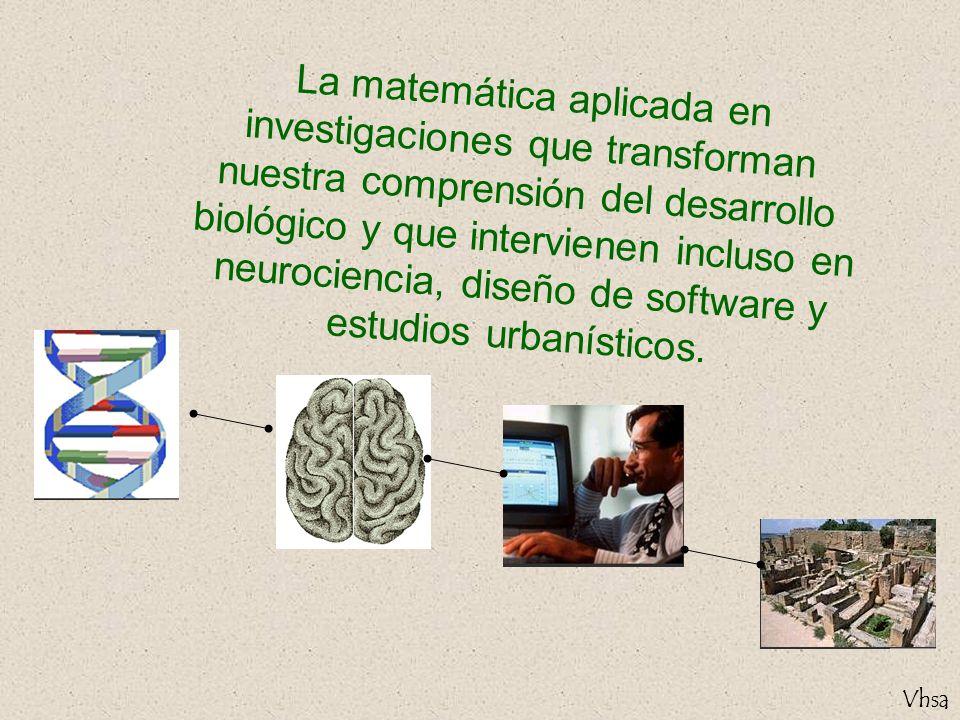 Vhsa La matemática aplicada en investigaciones que transforman nuestra comprensión del desarrollo biológico y que intervienen incluso en neurociencia,
