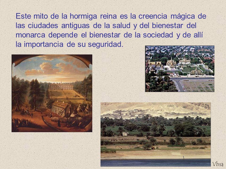 Vhsa Este mito de la hormiga reina es la creencia mágica de las ciudades antiguas de la salud y del bienestar del monarca depende el bienestar de la s