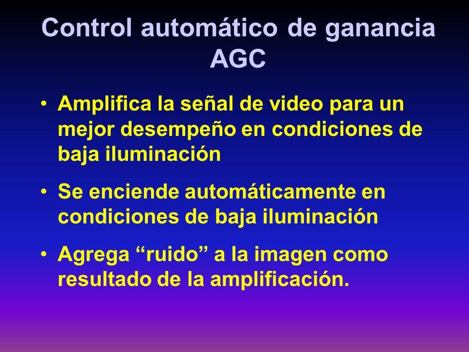 Control automático de ganancia AGC Amplifica la señal de video para un mejor desempeño en condiciones de baja iluminación Se enciende automáticamente