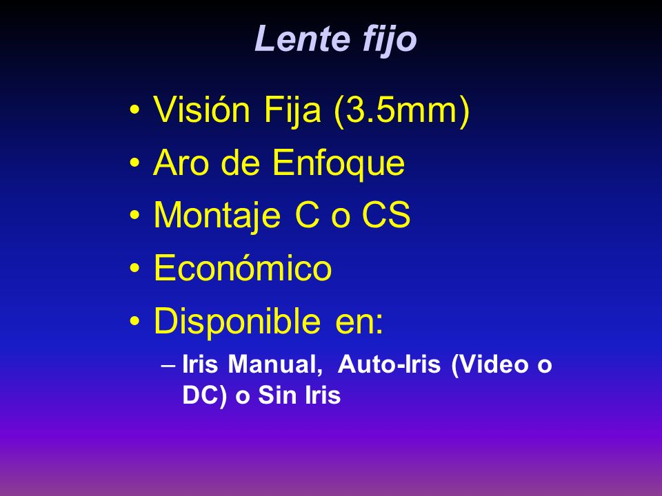 Lente fijo Visión Fija (3.5mm) Aro de Enfoque Montaje C o CS Económico Disponible en: –Iris Manual, Auto-Iris (Video o DC) o Sin Iris