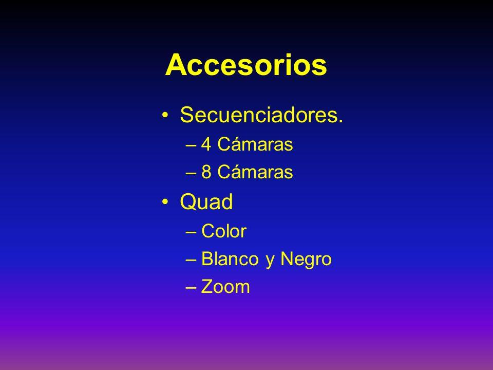 Accesorios Secuenciadores. –4 Cámaras –8 Cámaras Quad –Color –Blanco y Negro –Zoom