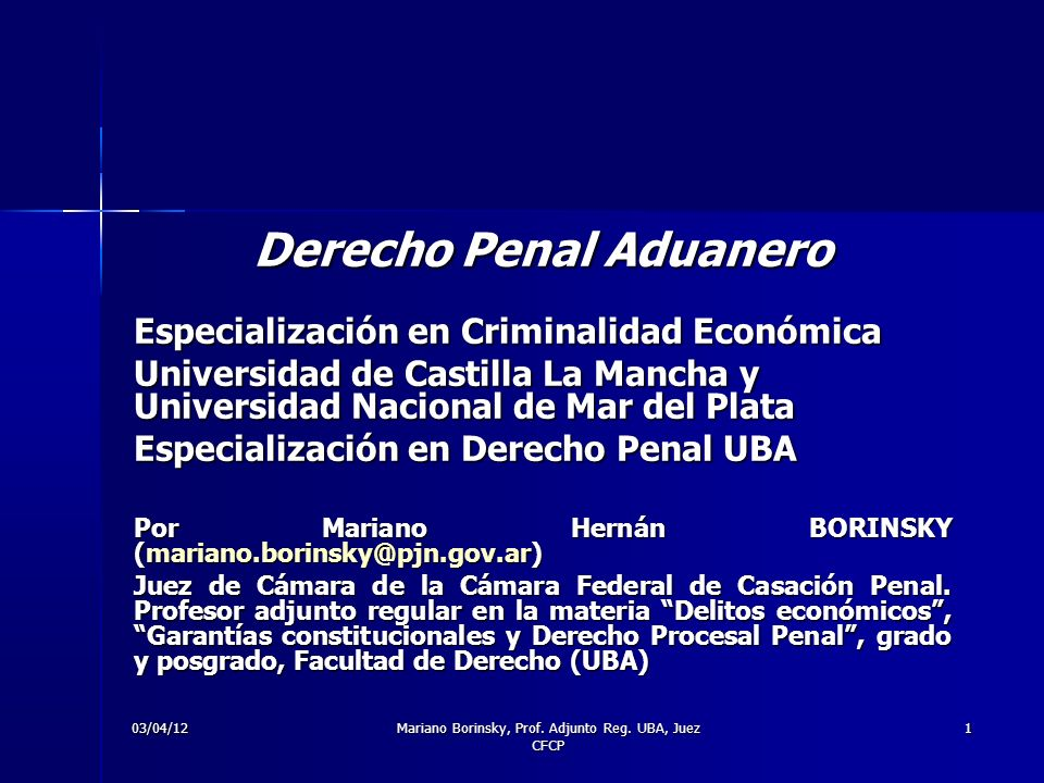 03/04/12Mariano Borinsky, Prof. Adjunto Reg. UBA, Juez CFCP 1 Derecho Penal Aduanero Especialización en Criminalidad Económica Universidad de Castilla