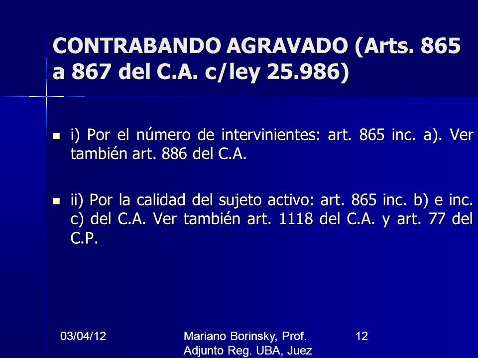 03/04/12Mariano Borinsky, Prof. Adjunto Reg. UBA, Juez CFCP 12 CONTRABANDO AGRAVADO (Arts. 865 a 867 del C.A. c/ley 25.986) i) Por el número de interv