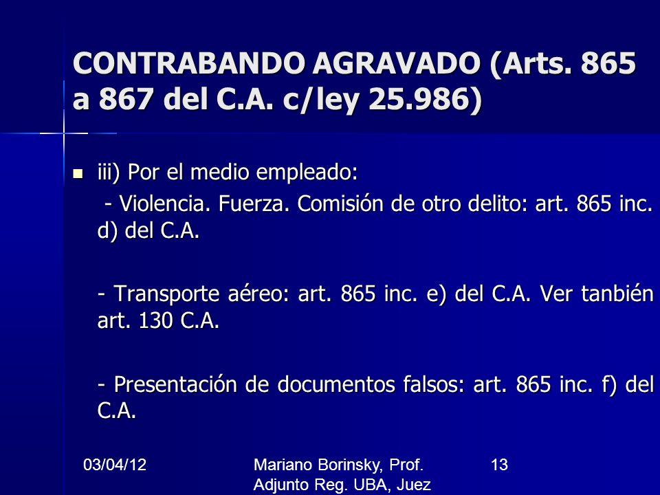 03/04/12Mariano Borinsky, Prof. Adjunto Reg. UBA, Juez CFCP 13 CONTRABANDO AGRAVADO (Arts. 865 a 867 del C.A. c/ley 25.986) iii) Por el medio empleado