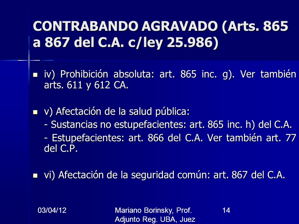 03/04/12Mariano Borinsky, Prof. Adjunto Reg. UBA, Juez CFCP 14 CONTRABANDO AGRAVADO (Arts. 865 a 867 del C.A. c/ley 25.986) iv) Prohibición absoluta: