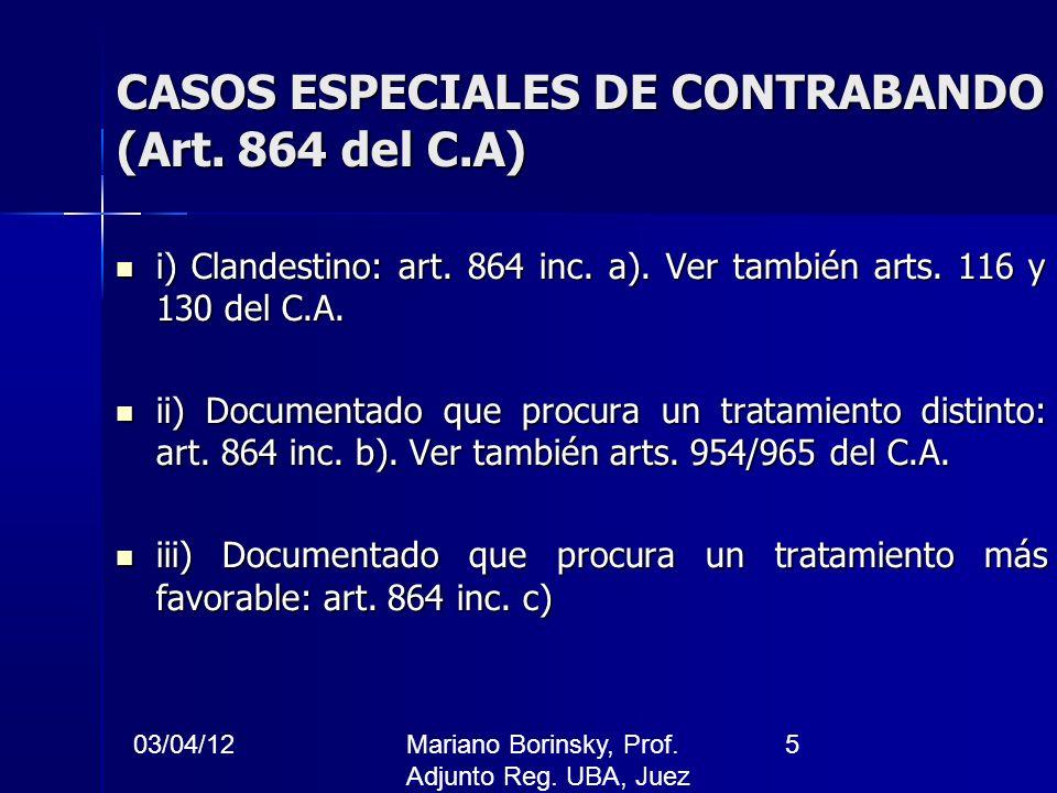 03/04/12Mariano Borinsky, Prof. Adjunto Reg. UBA, Juez CFCP 5 CASOS ESPECIALES DE CONTRABANDO (Art. 864 del C.A) i) Clandestino: art. 864 inc. a). Ver