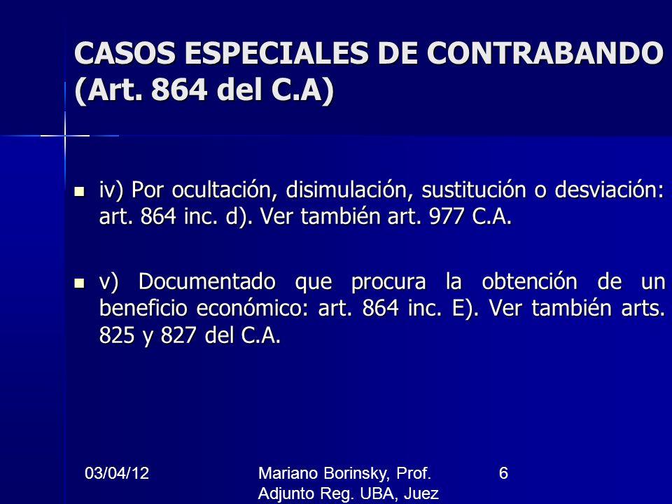03/04/12Mariano Borinsky, Prof. Adjunto Reg. UBA, Juez CFCP 6 CASOS ESPECIALES DE CONTRABANDO (Art. 864 del C.A) iv) Por ocultación, disimulación, sus