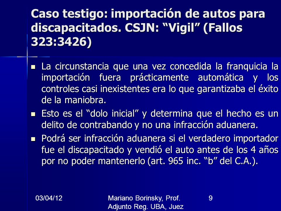 03/04/12Mariano Borinsky, Prof. Adjunto Reg. UBA, Juez CFCP 9 Caso testigo: importación de autos para discapacitados. CSJN: Vigil (Fallos 323:3426) La