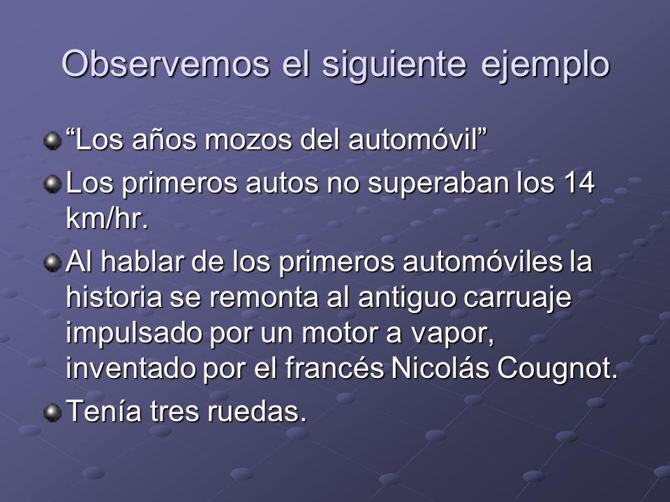 Observemos el siguiente ejemplo Los años mozos del automóvil Los primeros autos no superaban los 14 km/hr. Al hablar de los primeros automóviles la hi
