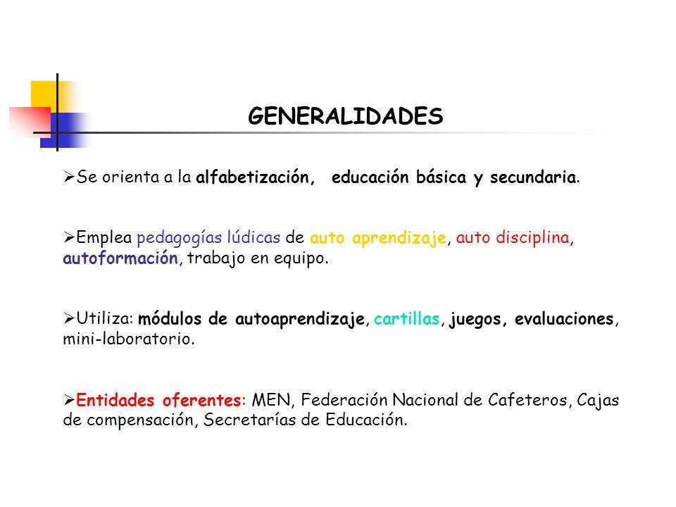 GENERALIDADES Se orienta a la alfabetización, educación básica y secundaria. Emplea pedagogías lúdicas de auto aprendizaje, auto disciplina, autoforma