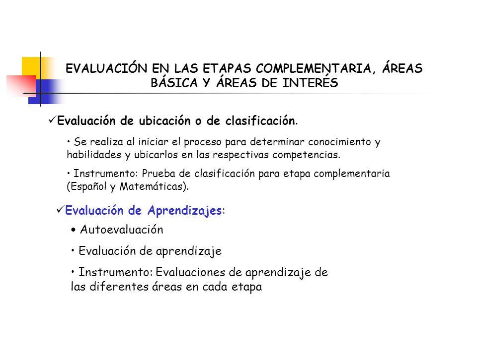 EVALUACIÓN EN LAS ETAPAS COMPLEMENTARIA, ÁREAS BÁSICA Y ÁREAS DE INTERÉS Evaluación de ubicación o de clasificación. Se realiza al iniciar el proceso