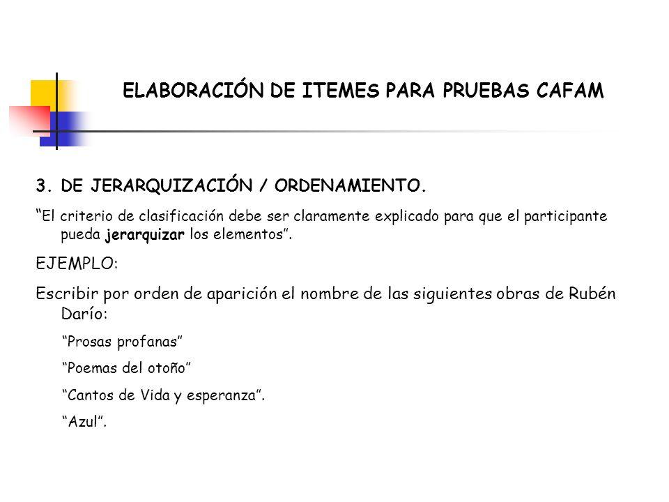 ELABORACIÓN DE ITEMES PARA PRUEBAS CAFAM 3.DE JERARQUIZACIÓN / ORDENAMIENTO. El criterio de clasificación debe ser claramente explicado para que el pa