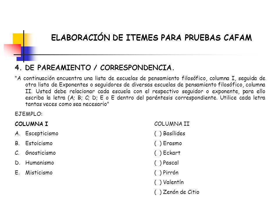 ELABORACIÓN DE ITEMES PARA PRUEBAS CAFAM 4. DE PAREAMIENTO / CORRESPONDENCIA. A continuación encuentra una lista de escuelas de pensamiento filosófico