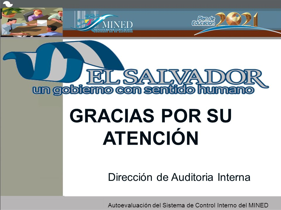 GRACIAS POR SU ATENCIÓN Dirección de Auditoria Interna Autoevaluación del Sistema de Control Interno del MINED