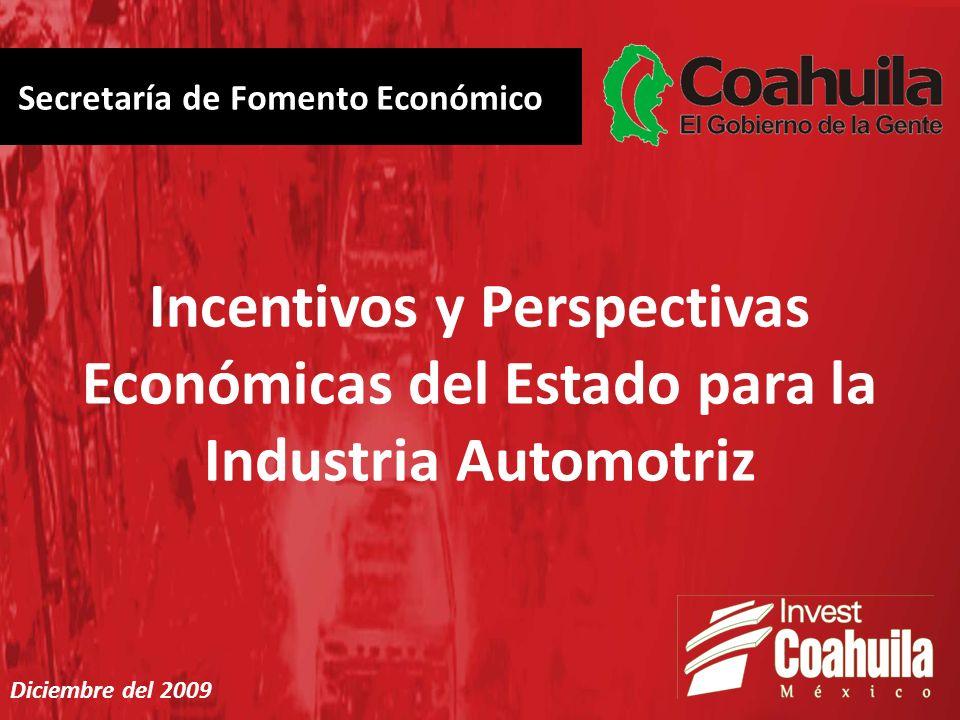 Incentivos y Perspectivas Económicas del Estado para la Industria Automotriz Secretaría de Fomento Económico Diciembre del 2009
