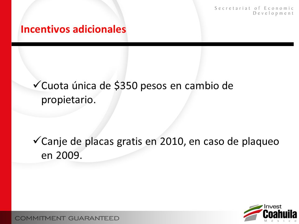 Incentivos adicionales Cuota única de $350 pesos en cambio de propietario. Canje de placas gratis en 2010, en caso de plaqueo en 2009.