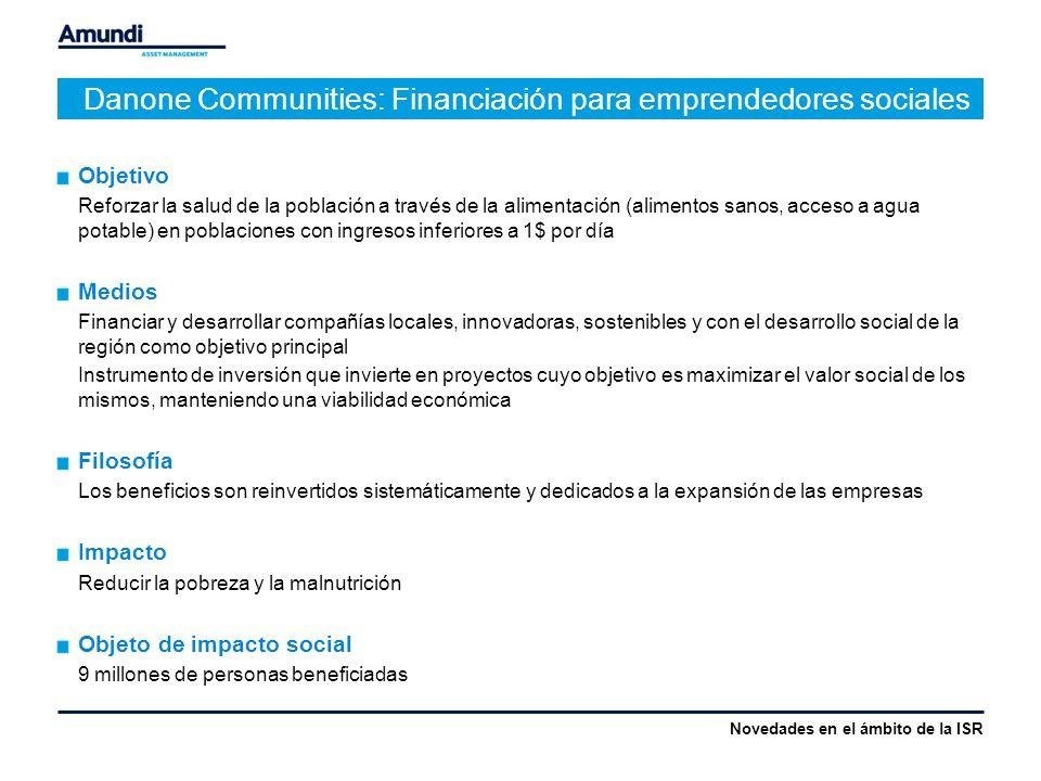 Danone Communities: Financiación para emprendedores sociales Novedades en el ámbito de la ISR Objetivo Reforzar la salud de la población a través de l