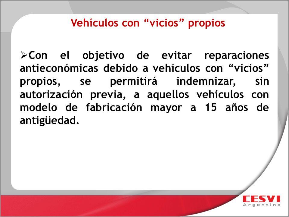Vehículos con vicios propios Con el objetivo de evitar reparaciones antieconómicas debido a vehículos con vicios propios, se permitirá indemnizar, sin