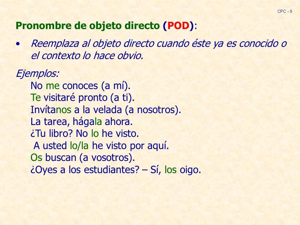 Pronombre de objeto directo (POD): Reemplaza al objeto directo cuando éste ya es conocido o el contexto lo hace obvio.