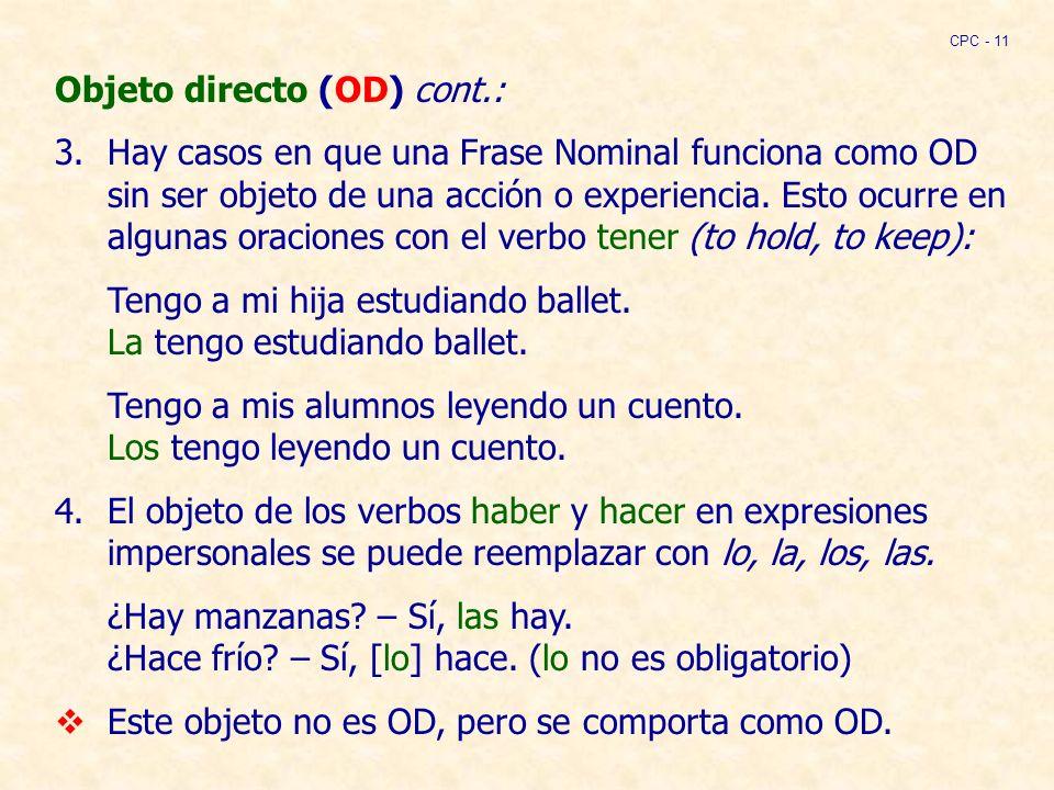 Objeto directo (OD) cont.: 3.Hay casos en que una Frase Nominal funciona como OD sin ser objeto de una acción o experiencia.