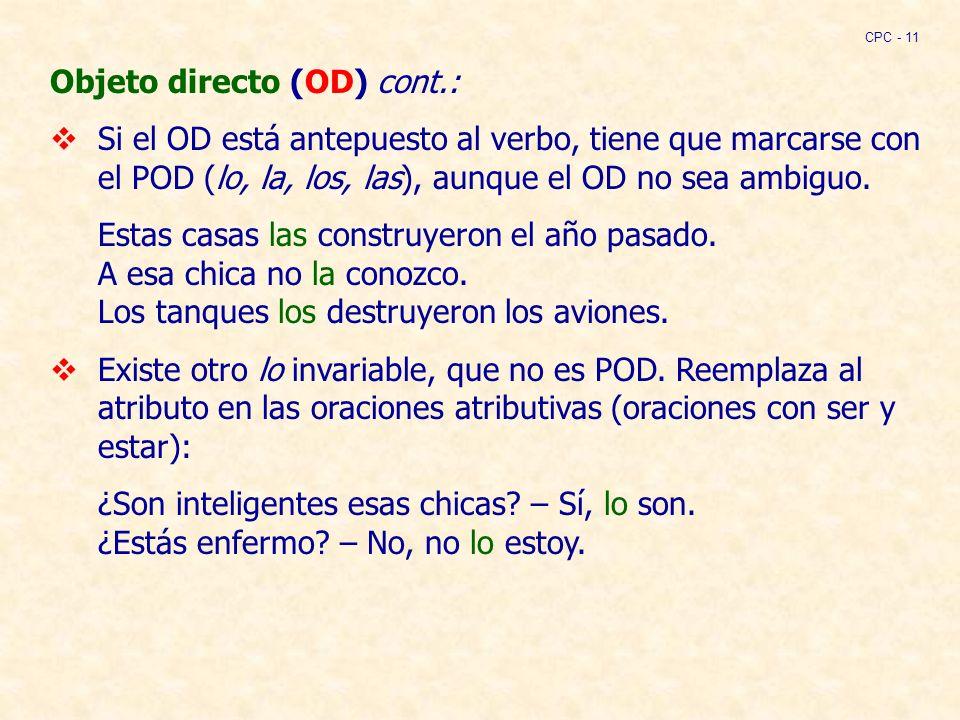Objeto directo (OD) cont.: Si el OD está antepuesto al verbo, tiene que marcarse con el POD (lo, la, los, las), aunque el OD no sea ambiguo.