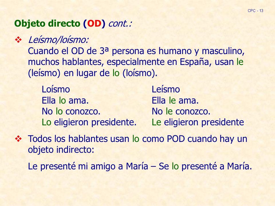 Objeto directo (OD) cont.: Leísmo/loísmo: Cuando el OD de 3ª persona es humano y masculino, muchos hablantes, especialmente en España, usan le (leísmo) en lugar de lo (loísmo).