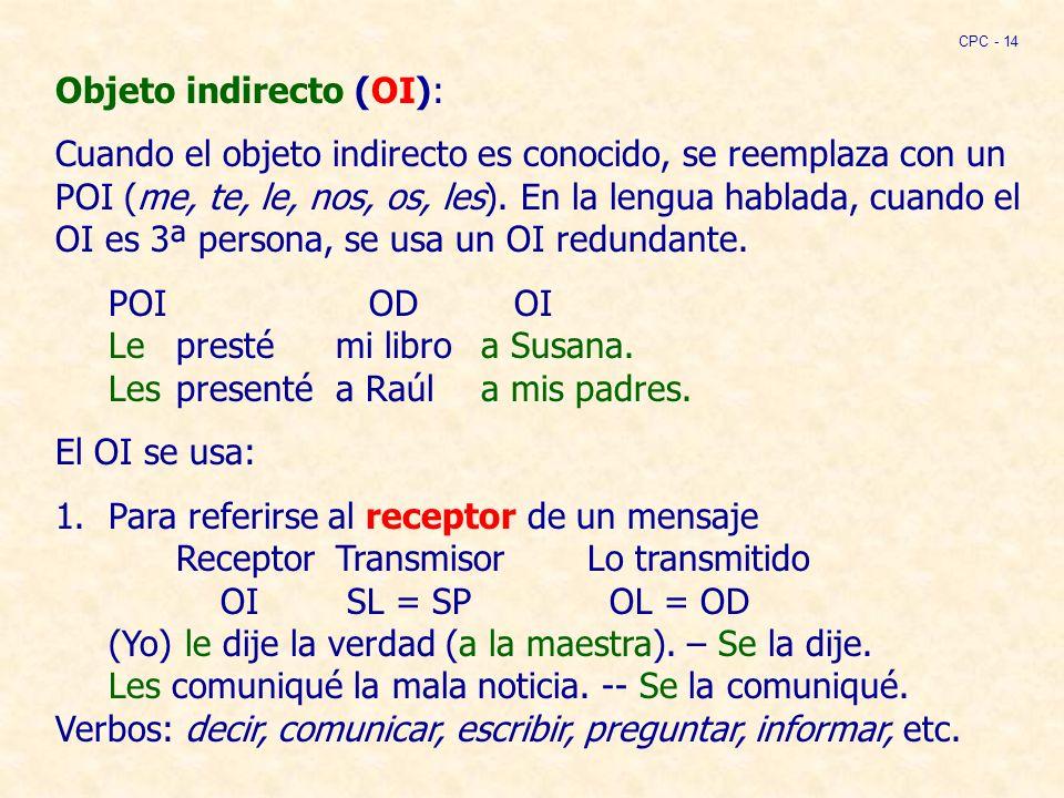 Objeto indirecto (OI): Cuando el objeto indirecto es conocido, se reemplaza con un POI (me, te, le, nos, os, les).
