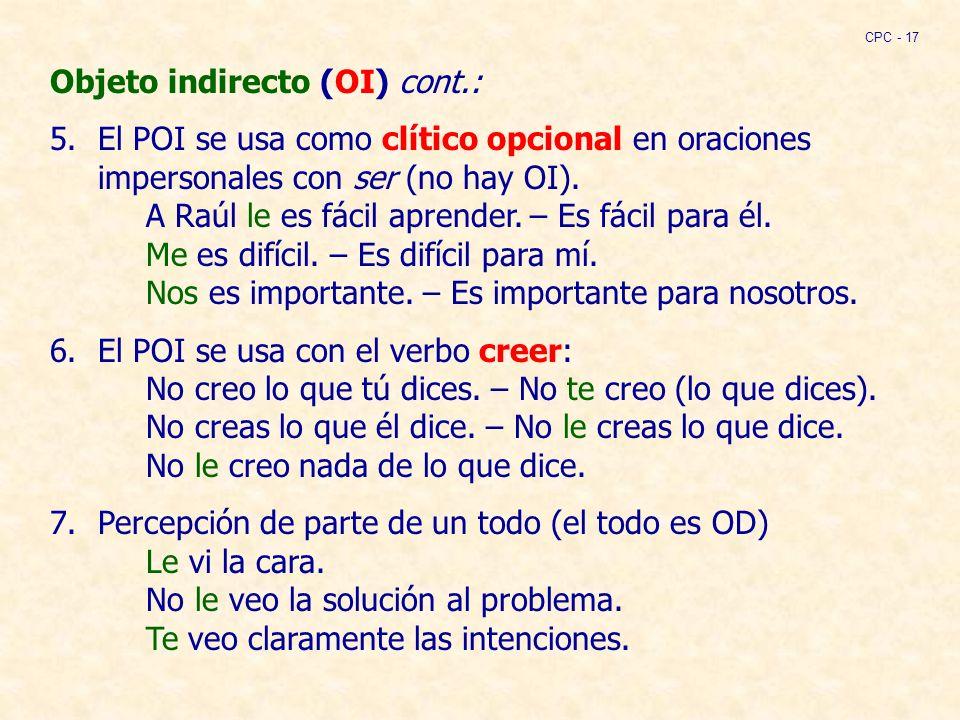 Objeto indirecto (OI) cont.: 5.El POI se usa como clítico opcional en oraciones impersonales con ser (no hay OI).