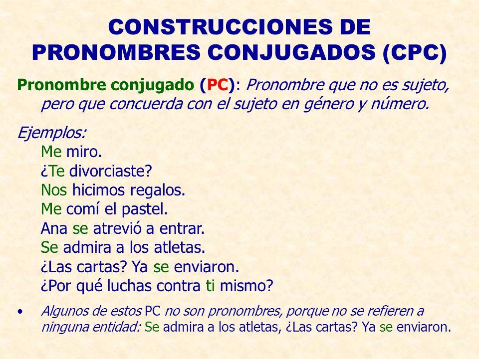 CONSTRUCCIONES DE PRONOMBRES CONJUGADOS (CPC) Pronombre conjugado (PC): Pronombre que no es sujeto, pero que concuerda con el sujeto en género y número.