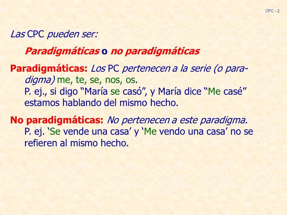 Las CPC pueden ser: Paradigmáticas o no paradigmáticas Paradigmáticas: Los PC pertenecen a la serie (o para- digma) me, te, se, nos, os.