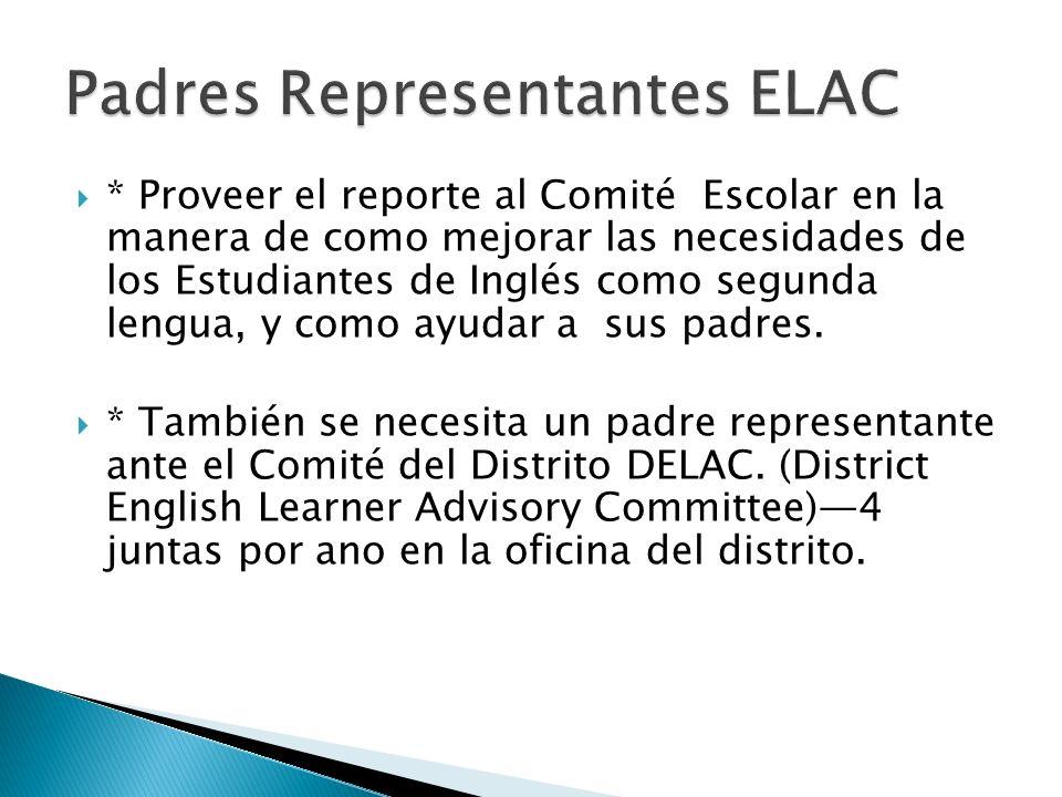 * Proveer el reporte al Comité Escolar en la manera de como mejorar las necesidades de los Estudiantes de Inglés como segunda lengua, y como ayudar a sus padres.