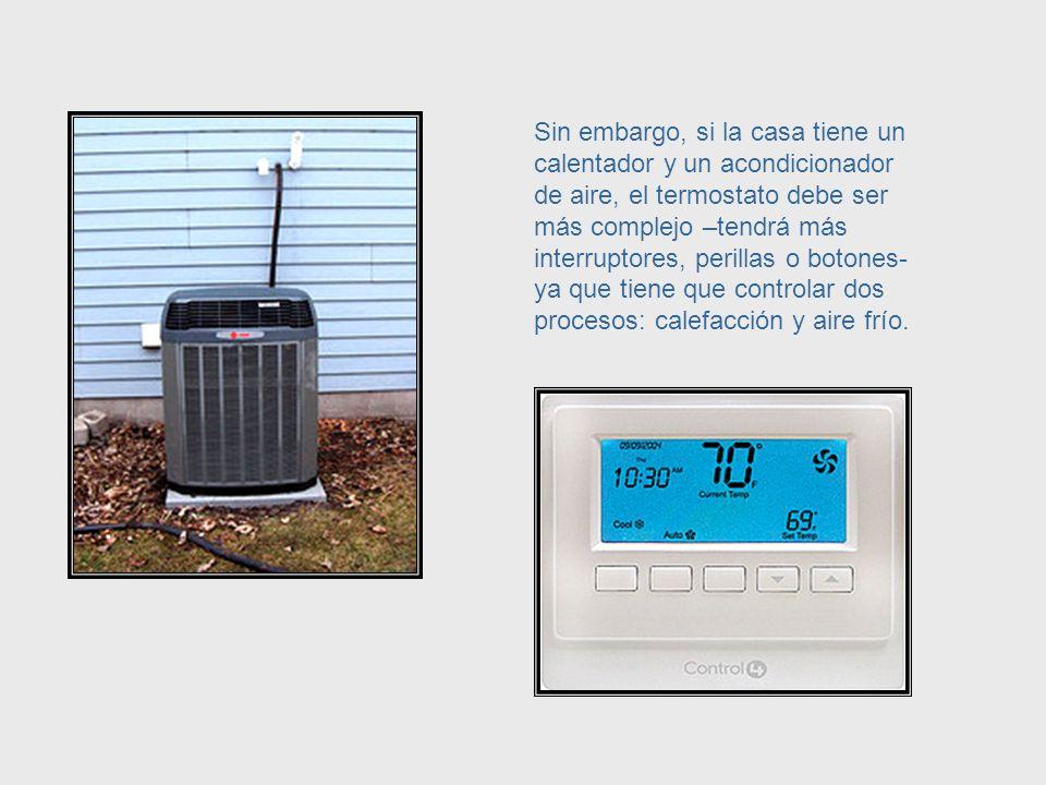 Si una casa sólo tiene un calentador, el termostato puede ser muy simple, ya que sólo controla un calentador.